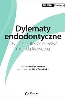 Dylematy endodontyczne, czyli jak skutecznie leczyć metodą klasyczną