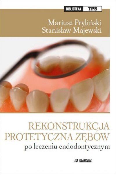 Rekonstrukcja protetyczna zębów po leczeniu endodontycznym
